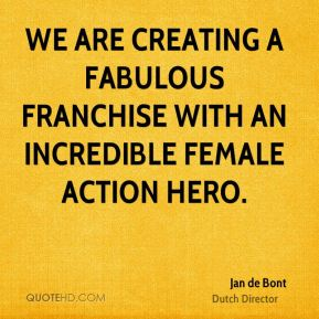 Jan de Bont - We are creating a fabulous franchise with an incredible female action hero.