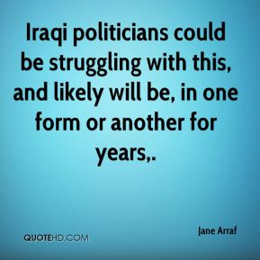 Jane Arraf  - Iraqi politicians could be struggling with this, and likely will be, in one form or another for years.