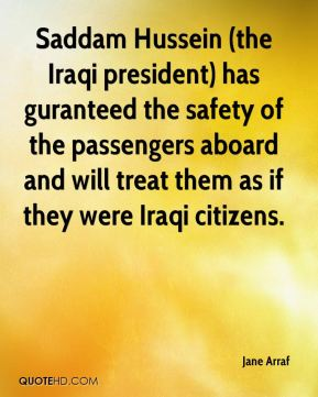 Jane Arraf - Saddam Hussein (the Iraqi president) has guranteed the safety of the passengers aboard and will treat them as if they were Iraqi citizens.