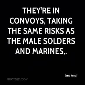 Jane Arraf - They're in convoys, taking the same risks as the male solders and Marines.