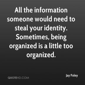 Jay Foley  - All the information someone would need to steal your identity. Sometimes, being organized is a little too organized.