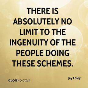Jay Foley  - There is absolutely no limit to the ingenuity of the people doing these schemes.