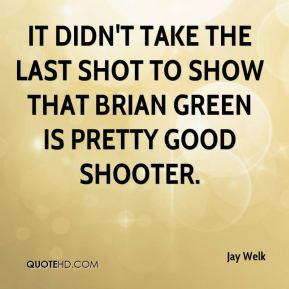 It didn't take the last shot to show that Brian Green is pretty good shooter.