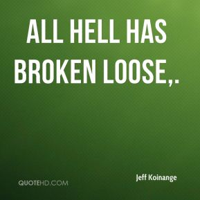 Jeff Koinange  - All hell has broken loose.