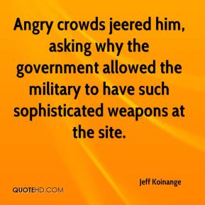 Jeff Koinange  - Angry crowds jeered him, asking why the government allowed the military to have such sophisticated weapons at the site.