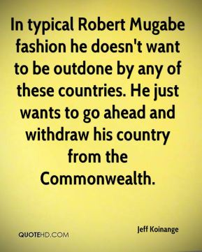 Jeff Koinange  - In typical Robert Mugabe fashion he doesn't want to be outdone by any of these countries. He just wants to go ahead and withdraw his country from the Commonwealth.