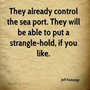 Jeff Koinange  - They already control the sea port. They will be able to put a strangle-hold, if you like.