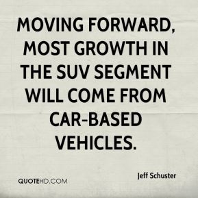 Jeff Schuster  - Moving forward, most growth in the SUV segment will come from car-based vehicles.