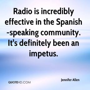 Radio is incredibly effective in the Spanish-speaking community. It's definitely been an impetus.
