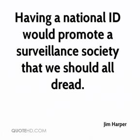 Jim Harper  - Having a national ID would promote a surveillance society that we should all dread.