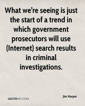 Jim Harper  - What we're seeing is just the start of a trend in which government prosecutors will use (Internet) search results in criminal investigations.