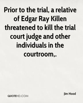 Jim Hood  - Prior to the trial, a relative of Edgar Ray Killen threatened to kill the trial court judge and other individuals in the courtroom.