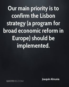 Joaquin Almunia  - Our main priority is to confirm the Lisbon strategy (a program for broad economic reform in Europe) should be implemented.