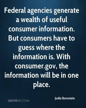 Federal agencies generate a wealth of useful consumer information. But consumers have to guess where the information is. With consumer.gov, the information will be in one place.