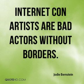 Jodie Bernstein  - Internet con artists are bad actors without borders.
