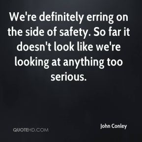 We're definitely erring on the side of safety. So far it doesn't look like we're looking at anything too serious.