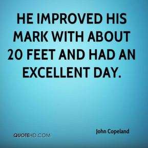 John Copeland  - He improved his mark with about 20 feet and had an excellent day.