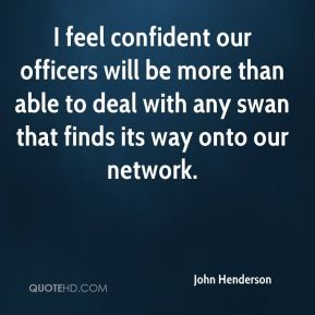 I feel confident our officers will be more than able to deal with any swan that finds its way onto our network.