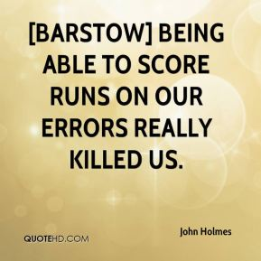 [Barstow] being able to score runs on our errors really killed us.