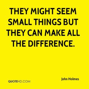 They might seem small things but they can make all the difference.