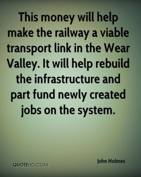 This money will help make the railway a viable transport link in the Wear Valley. It will help rebuild the infrastructure and part fund newly created jobs on the system.