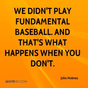 We didn't play fundamental baseball. And that's what happens when you don't.
