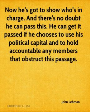 Now he's got to show who's in charge. And there's no doubt he can pass this. He can get it passed if he chooses to use his political capital and to hold accountable any members that obstruct this passage.
