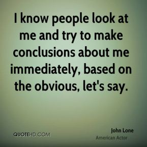 John Lone - I know people look at me and try to make conclusions about me immediately, based on the obvious, let's say.