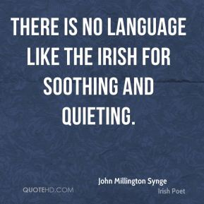 There is no language like the Irish for soothing and quieting.