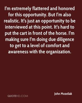 John Mozeliak  - I'm extremely flattered and honored for this opportunity. But I'm also realistic. It's just an opportunity to be interviewed at this point. It's hard to put the cart in front of the horse. I'm making sure I'm doing due diligence to get to a level of comfort and awareness with the organization.