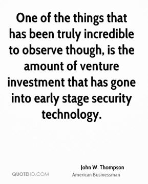 One of the things that has been truly incredible to observe though, is the amount of venture investment that has gone into early stage security technology.