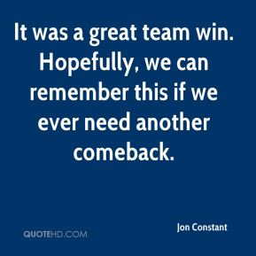 It was a great team win. Hopefully, we can remember this if we ever need another comeback.