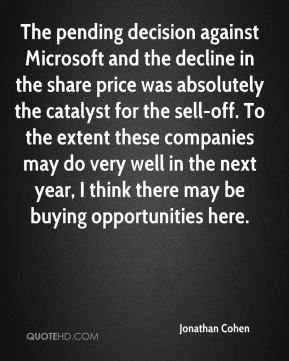Jonathan Cohen  - The pending decision against Microsoft and the decline in the share price was absolutely the catalyst for the sell-off. To the extent these companies may do very well in the next year, I think there may be buying opportunities here.