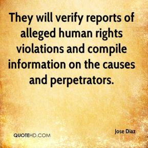 Jose Diaz  - They will verify reports of alleged human rights violations and compile information on the causes and perpetrators.