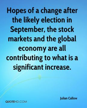 Julian Callow  - Hopes of a change after the likely election in September, the stock markets and the global economy are all contributing to what is a significant increase.
