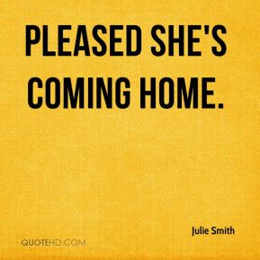 pleased she's coming home.