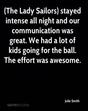 (The Lady Sailors) stayed intense all night and our communication was great. We had a lot of kids going for the ball. The effort was awesome.