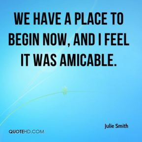 We have a place to begin now, and I feel it was amicable.