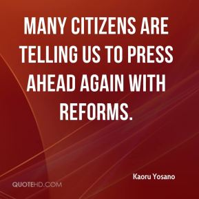 Many citizens are telling us to press ahead again with reforms.