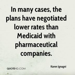 In many cases, the plans have negotiated lower rates than Medicaid with pharmaceutical companies.