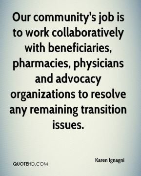Our community's job is to work collaboratively with beneficiaries, pharmacies, physicians and advocacy organizations to resolve any remaining transition issues.