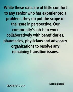 While these data are of little comfort to any senior who has experienced a problem, they do put the scope of the issue in perspective. Our community's job is to work collaboratively with beneficiaries, pharmacies, physicians and advocacy organizations to resolve any remaining transition issues.