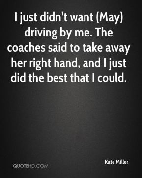 I just didn't want (May) driving by me. The coaches said to take away her right hand, and I just did the best that I could.