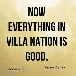 Kathy McCartney  - Now everything in Villa Nation is good.