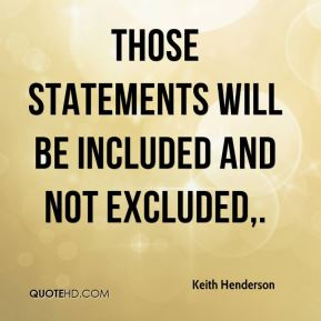 Keith Henderson  - Those statements will be included and not excluded.