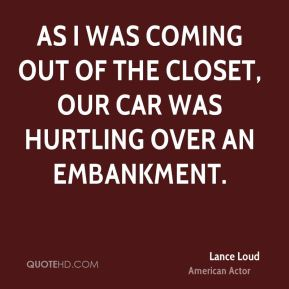 Lance Loud - As I was coming out of the closet, our car was hurtling over an embankment.