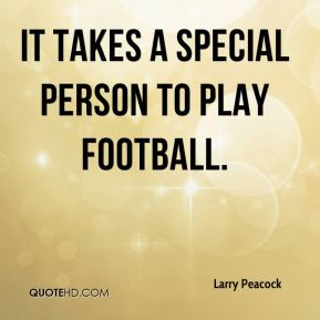 It takes a special person to play football.