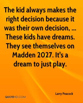 The kid always makes the right decision because it was their own decision, ... These kids have dreams. They see themselves on Madden 2027. It's a dream to just play.