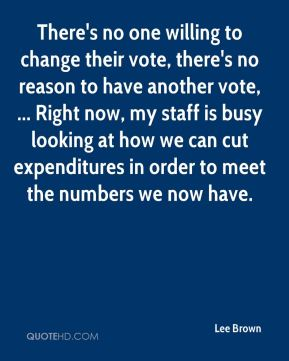 There's no one willing to change their vote, there's no reason to have another vote, ... Right now, my staff is busy looking at how we can cut expenditures in order to meet the numbers we now have.