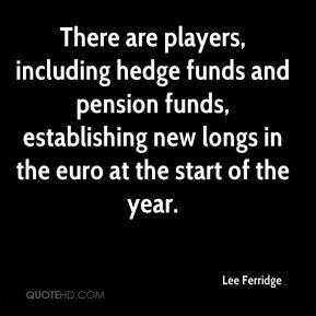 Lee Ferridge  - There are players, including hedge funds and pension funds, establishing new longs in the euro at the start of the year.